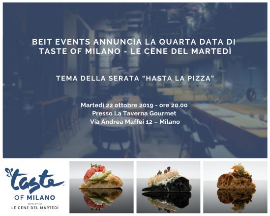 """Beit events annuncia la quarta data di taste of milano - le cene del martedì. tema della serata """"hasta la pizza @ la taverna gourmet"""